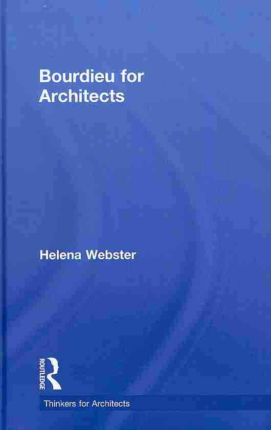 Bourdieu for Architects By Webster, Helena